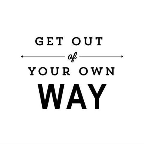 Get out of your own way #quote #getoutofyourownway