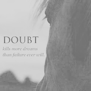 Doubt kills more dreams than failure ever will #quote #horse